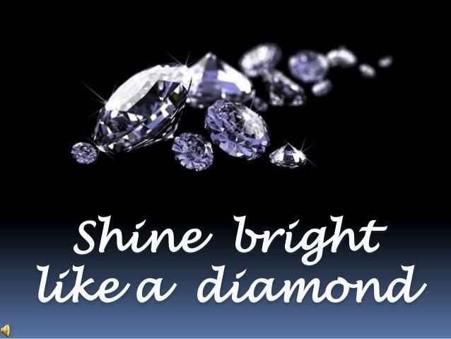 Shine brightlike a diamond