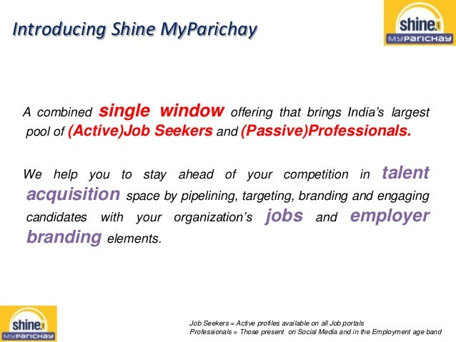 Introducing Shine MyParichayA combined single window offering that brings India's largestpool of (Active)Job Seekers and (...