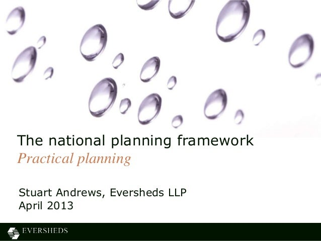 Stuart Andrews, Eversheds LLPApril 2013The national planning frameworkPractical planning