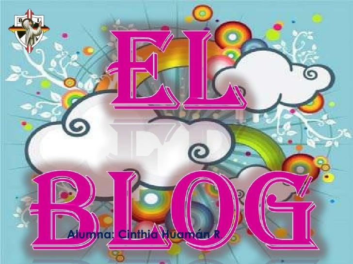 El Blog<br />Alumna: Cinthia Huamán R.<br />