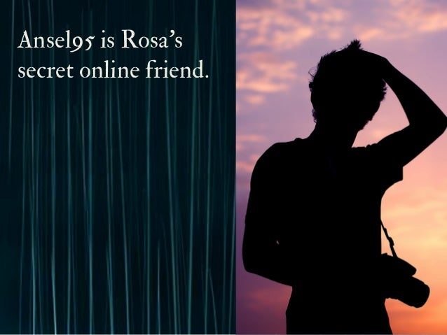 Ansel95 is Rosa's secret online friend.