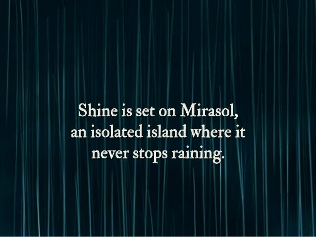 Shine is set on Mirasol, an isolated island where it never stops raining.