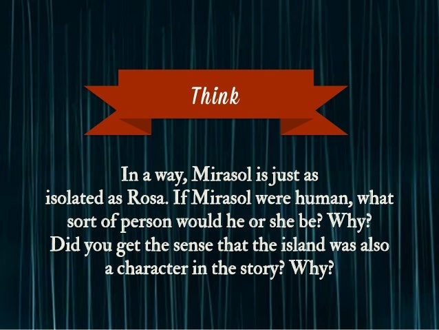 In a way, Mirasol is just as isolated as Rosa. If Mirasol were human, what sort of person would he or she be? Why? Did you...