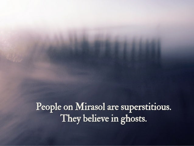 People on Mirasol are superstitious. They believe in ghosts.