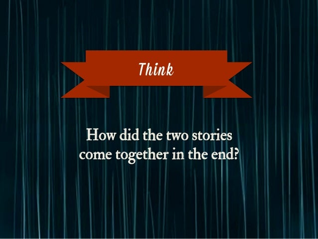 How did the two stories come together in the end? Think