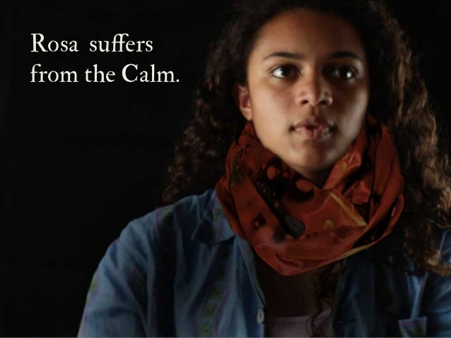 Rosa suffers from the Calm.