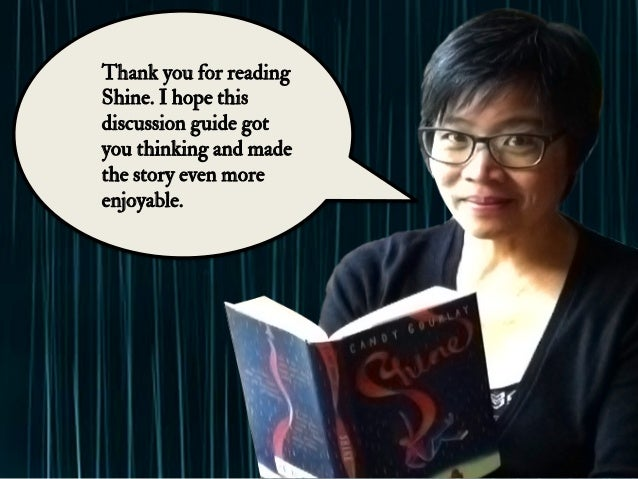 Thank you for reading Shine. I hope this discussion guide got you thinking and made the story even more enjoyable.