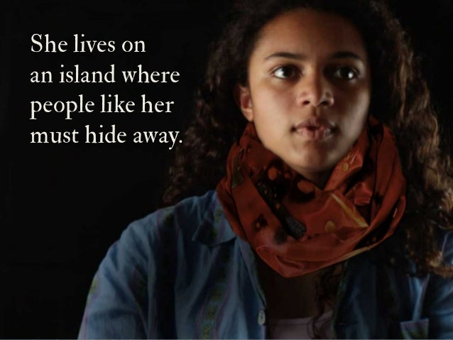 She lives on an island where people like her must hide away.
