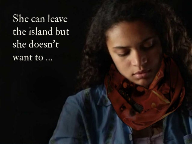 She can leave the island but she doesn't want to …