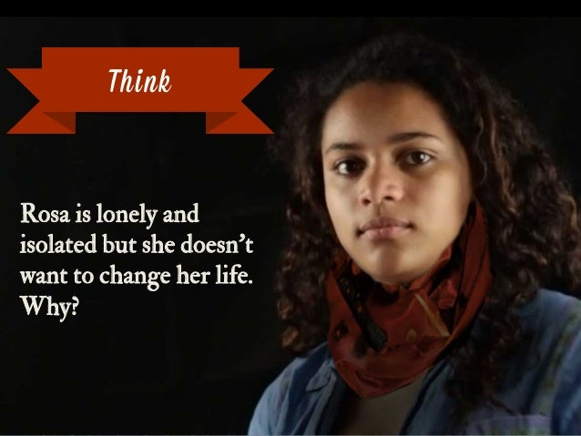 Rosa is lonely and isolated but she doesn't want to change her life. Why? Think