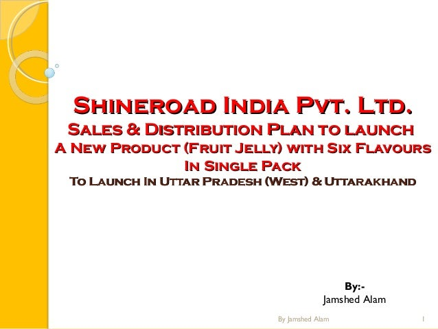 Shineroad India Pvt. Ltd. Sales & Distribution Plan to launch A New Product (Fruit Jelly) with Six Flavours In Single Pack...