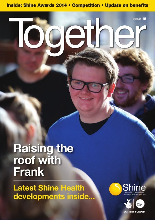 Inside: Shine Awards 2014 • Competition • Update on benefits Raising the roof with Frank Latest Shine Health developments ...