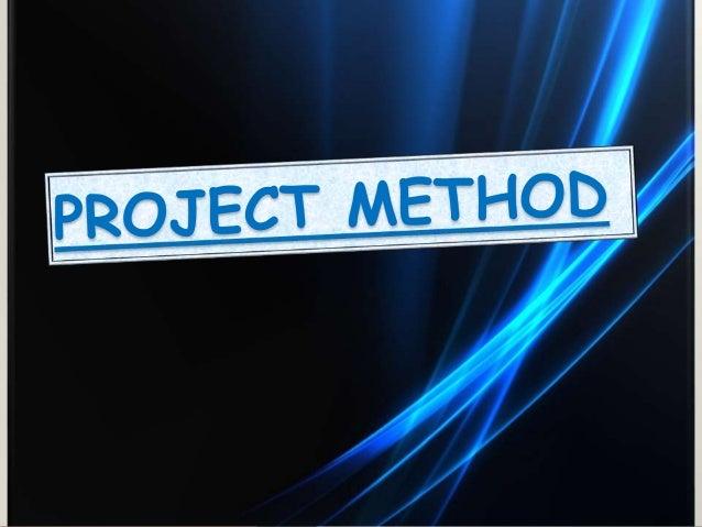 PROJECT METHOD Slide 2