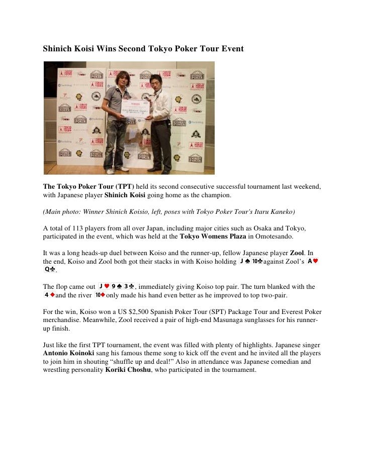 Shinich Koisi Wins Second Tokyo Poker Tour Event<br />The Tokyo Poker Tour (TPT) held its second consecutive successful to...