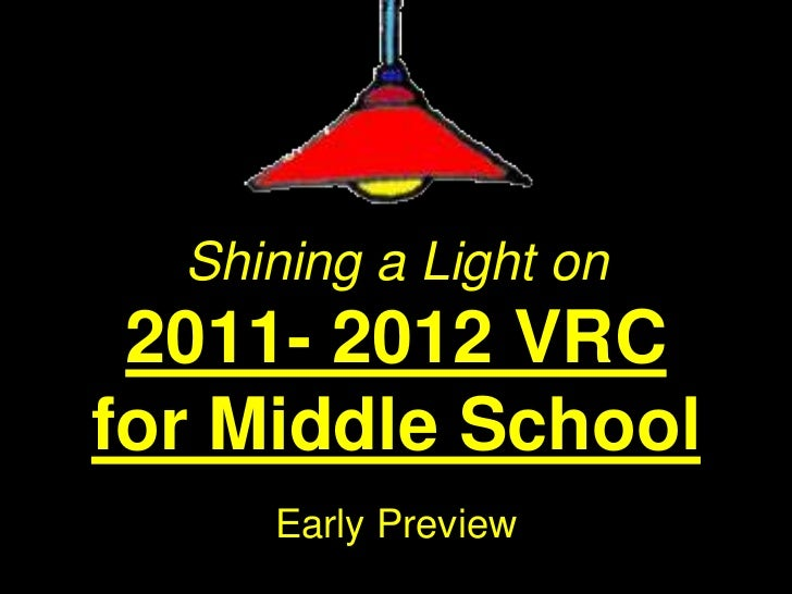 Shining a Light on 2011- 2012 VRCfor Middle School     Early Preview