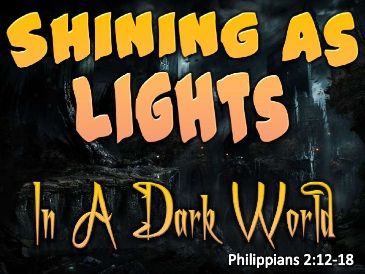 Shining As Lights<br />In A Dark World<br />Philippians 2:12-18<br />