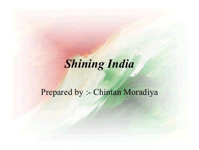 Shining IndiaPrepared by :- Chintan Moradiya