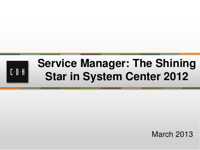 Service Manager: The Shining Star in System Center 2012                    March 2013