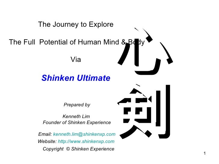 The Journey to Explore  The Full  Potential of Human Mind & Body Via  Shinken Ultimate  Prepare d  by Kenneth Lim  Founder...