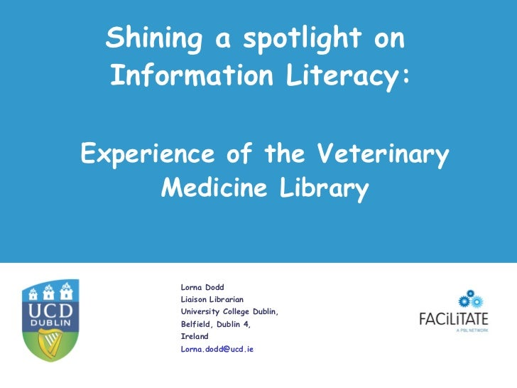 Shining a spotlight on Information Literacy:Experience of the Veterinary      Medicine Library       Lorna Dodd       Liai...