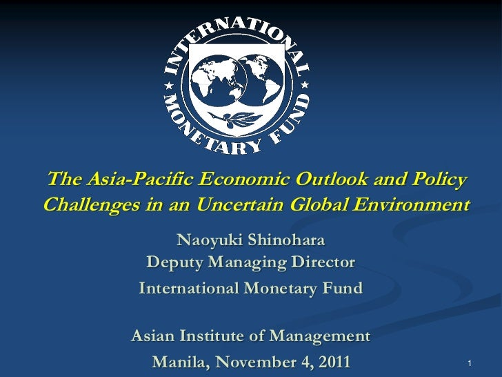 The Asia-Pacific Economic Outlook and PolicyChallenges in an Uncertain Global Environment               Naoyuki Shinohara ...