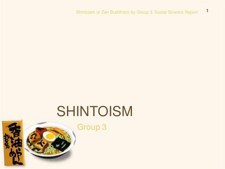 Shintoism or Zen Buddhism by Group 3. Social Science Report   1SHINTOISM  Group 3