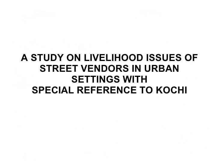 A STUDY ON LIVELIHOOD ISSUES OF STREET VENDORS IN URBAN SETTINGS WITH SPECIAL REFERENCE TO KOCHI