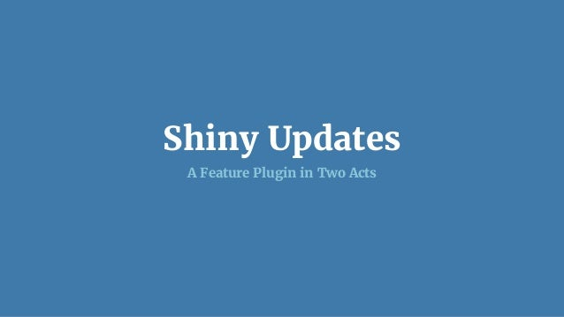 Shiny Updates A Feature Plugin in Two Acts