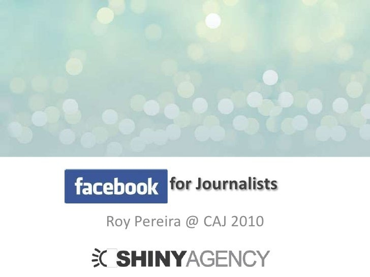 Facebook for Journalists<br />Roy Pereira @ CAJ 2010<br />