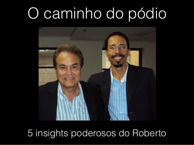 O caminho do pódio 5 insights poderosos do Roberto