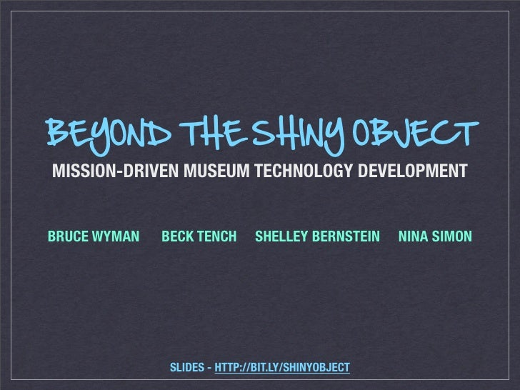 BEYOND THE SHINY OBJECT MISSION-DRIVEN MUSEUM TECHNOLOGY DEVELOPMENT   BRUCE WYMAN   BECK TENCH       SHELLEY BERNSTEIN   ...