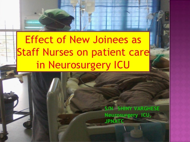 S/N  SHINY VARGHESE  Neurosurgery  ICU, JPNATC Effect of New Joinees as Staff Nurses on patient care in Neurosurgery ICU