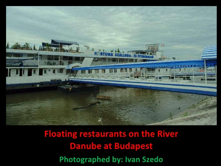 Floating restaurants on the River Danube at Budapest Photographed by: Ivan Szedo