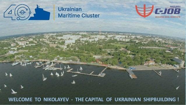 WELCOME TO NIKOLAYEV - THE CAPITAL OF UKRAINIAN SHIPBUILDING !