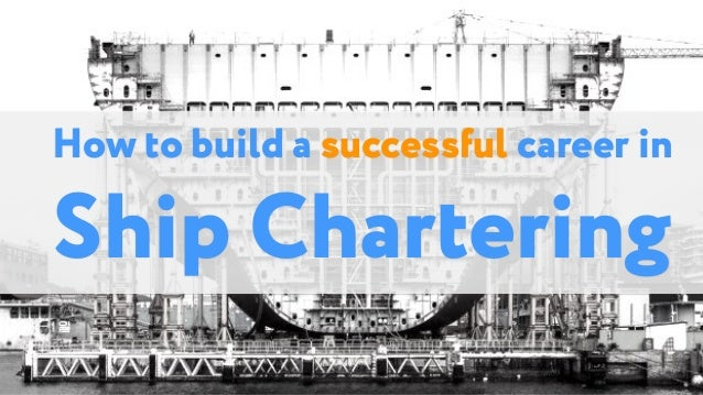 How to build a successful career in Ship Chartering