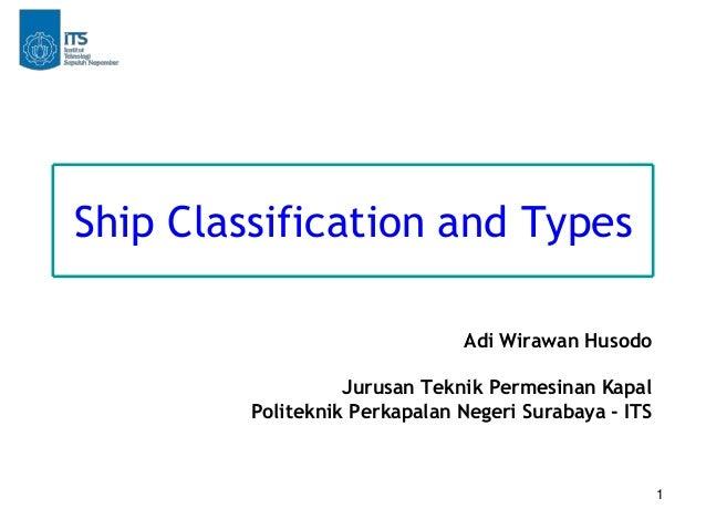 1 Ship Classification and Types Adi Wirawan Husodo Jurusan Teknik Permesinan Kapal Politeknik Perkapalan Negeri Surabaya -...