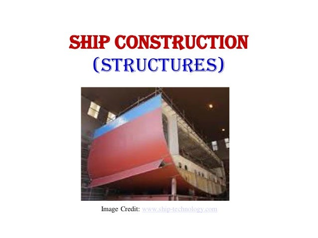 SHIP CONSTRUCTION (STRUCTURES) Image Credit: www.ship-technology.com