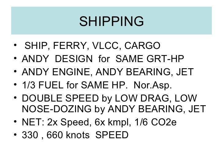 SHIPPING <ul><li>SHIP, FERRY, VLCC, CARGO </li></ul><ul><li>ANDY  DESIGN  for  SAME GRT-HP </li></ul><ul><li>ANDY ENGINE, ...