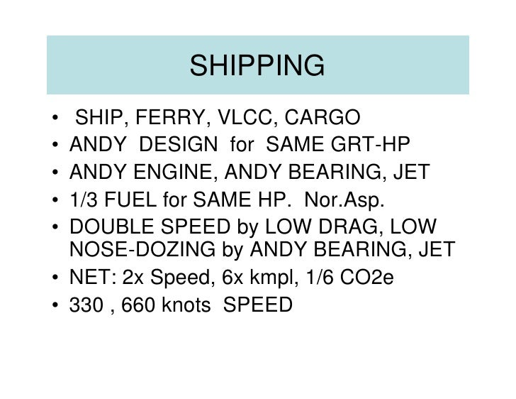 SHIPPING • SHIP, FERRY, VLCC, CARGO • ANDY DESIGN for SAME GRT-HP • ANDY ENGINE, ANDY BEARING, JET • 1/3 FUEL for SAME HP....