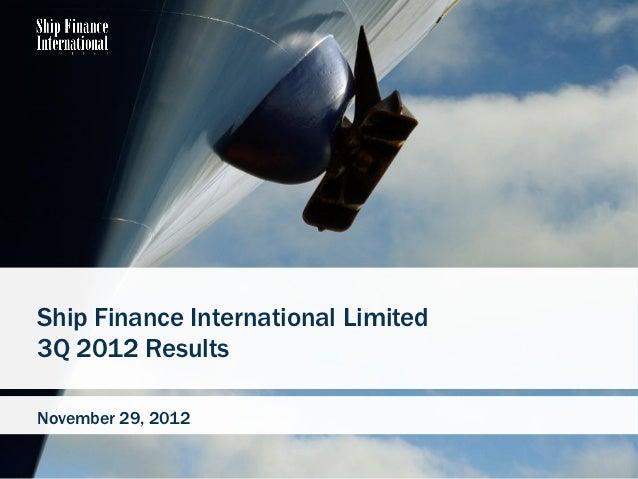 Ship Finance International Limited3Q 2012 ResultsNovember 29, 2012                                     1