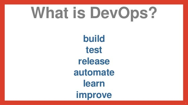 What is DevOps? build test release automate learn improve 2