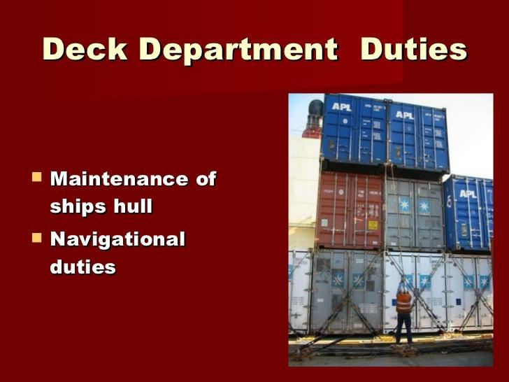 Deck Department  Duties <ul><li>Maintenance of ships hull </li></ul><ul><li>Navigational duties </li></ul>