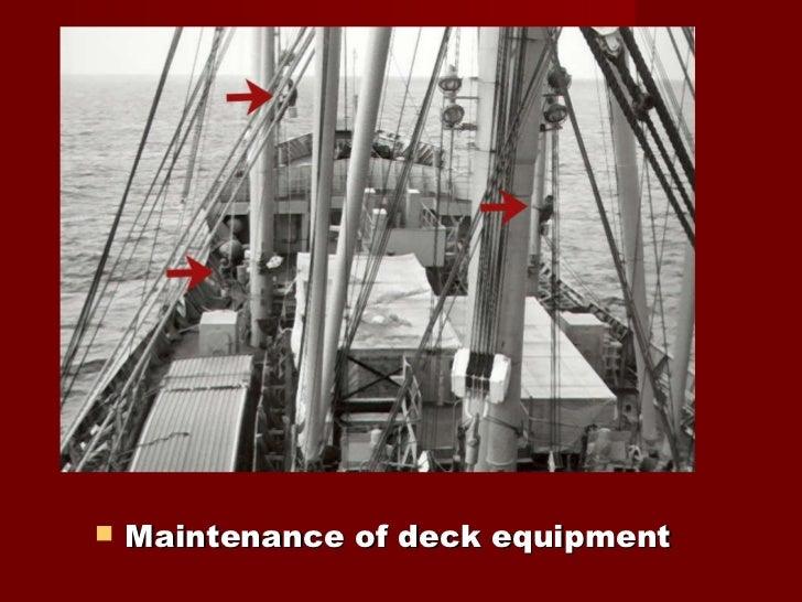 <ul><li>Maintenance of deck equipment </li></ul>