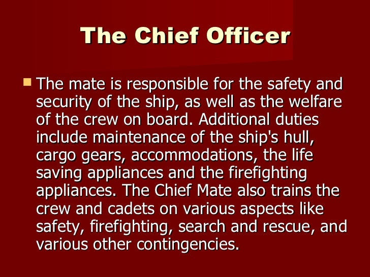 <ul><li>The mate is responsible for the safety and security of the ship, as well as the welfare of the crew on board. Addi...