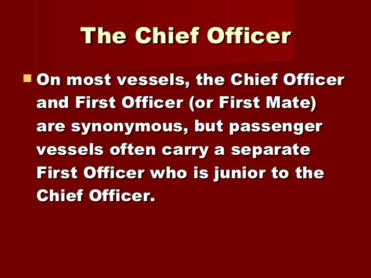 <ul><li>On most vessels, the Chief Officer and First Officer (or First Mate) are synonymous, but passenger vessels often c...