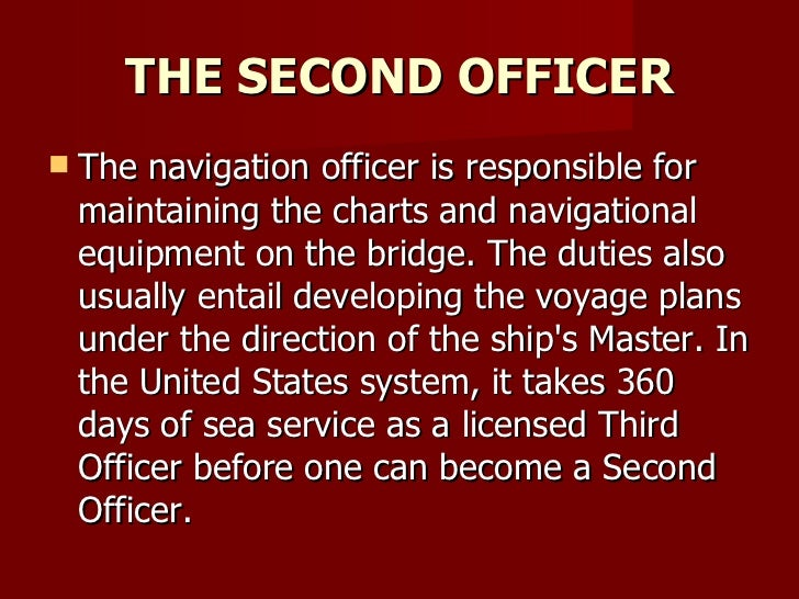 THE SECOND OFFICER <ul><li>The navigation officer is responsible for maintaining the charts and navigational equipment on ...