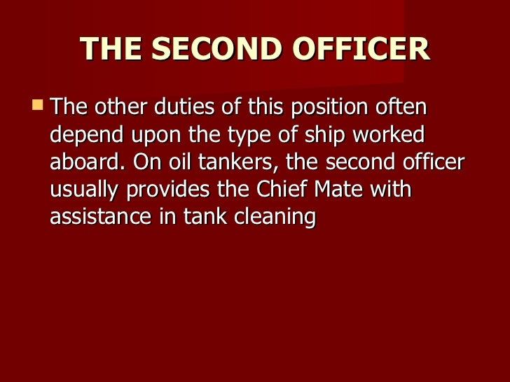 THE SECOND OFFICER <ul><li>The other duties of this position often depend upon the type of ship worked aboard. On oil tank...