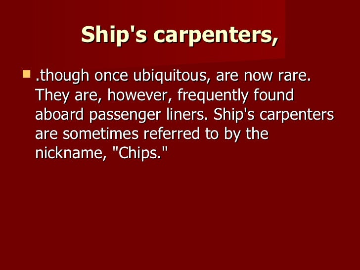 Ship's carpenters, <ul><li>.though once ubiquitous, are now rare. They are, however, frequently found aboard passenger lin...