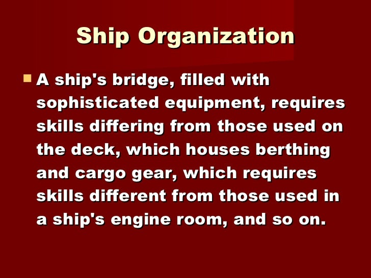 Ship Organization <ul><li>A ship's bridge, filled with sophisticated equipment, requires skills differing from those used ...