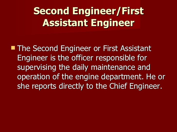 Second Engineer/First Assistant Engineer <ul><li>The Second Engineer or First Assistant Engineer is the officer responsibl...